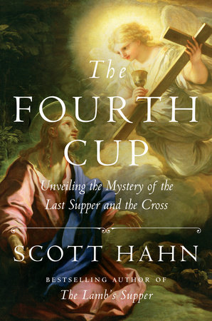 The Fourth Cup: Unveiling The Mystery Of The Last Supper & The Cross (HC)