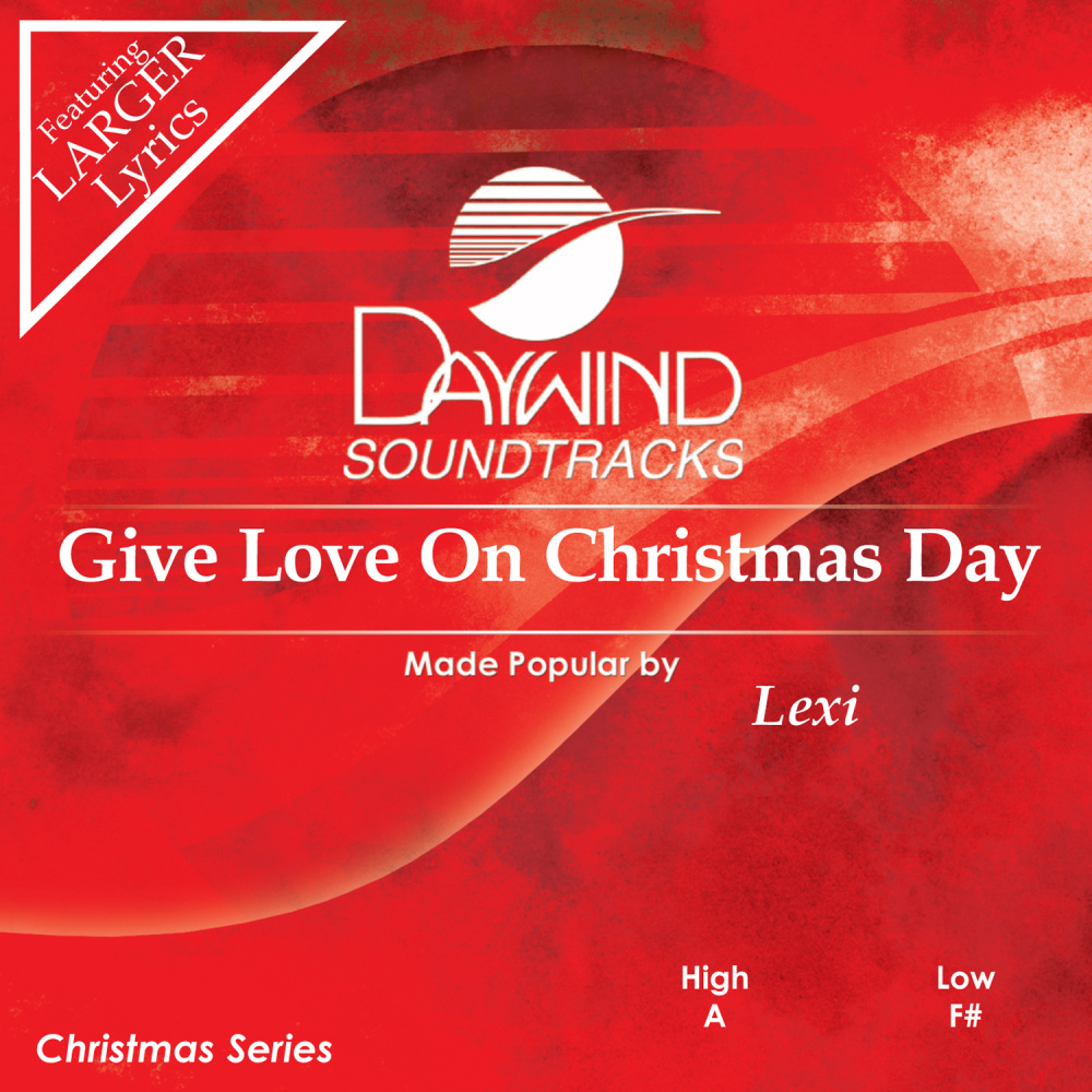 Give Love On Christmas Day.Give Love On Christmas Day Lexi Christian Accompaniment