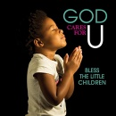God Cares For U: Bless The Little Children