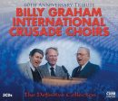 Billy Graham International Crusade Choirs: The Definitive Collection