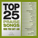 Top 25 Praise Songs: Who You Say I Am