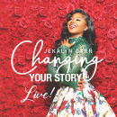 Changing Your Story: Live