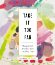 Take It Too Far: Abundant Life, Boundless Love, Unending Grace