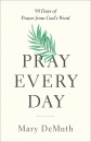 Pray Every Day: 90 Days of Prayer from God's Word