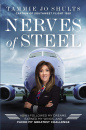 Nerves of Steel: How I Followed My Dreams, Earned My Wings, and Faced My Greatest Challenge