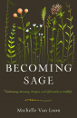 Becoming Sage: Cultivating Meaning, Purpose, and Spirituality in Midlife