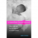 A Snowflake Named Hannah: Ethics, Faith, and the First Adoption of a Frozen Embryo