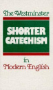 The Westminster Shorter Catechism in Modern English