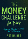 The Money Challenge for Teens: Prepare for College, Run from Debt, and Live Generously