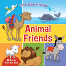 Animal Friends (Little Bible Heroes™): Six Stories From The Bible