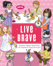 Live Brave: Devotions, Recipes, Experiments, and Projects for Every Brave Girl