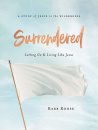 Surrendered - Women's Bible Study Participant Workbook: Letting Go and Living Like Jesus