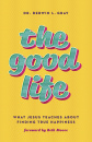 The Good Life: What Jesus Teaches about Finding True Happiness