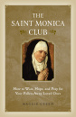 Saint Monica Club: How to Wait, Hope, and Pray for Your Fallen-Away Loved Ones