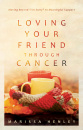 Loving Your Friend Through Cancer: Moving Beyond I'm Sorry to Meaningful Support