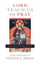 Lord, Teach Us To Pray: A Fulton Sheen Anthology