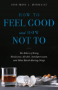 How to Feel Good and How Not to: The Ethics of Using Marijuana, Alcohol, Antidepressants, and Other Mood-Altering Drugs