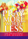 Pray More, Worry Less: 100 Devotions for Women