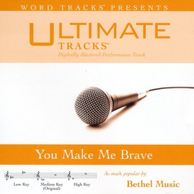 You Make Me Brave (Ampb: Bethel Music)