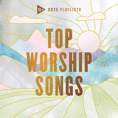 SOZO Playlists: Top Worship Songs