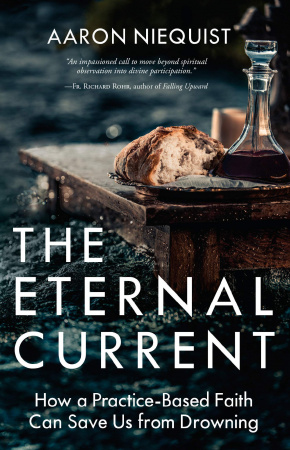 The Eternal Current : How a Practice-Based Faith Can Save Us from Drowning