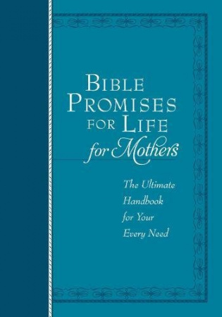 Bible Promises for Life for Mothers: The Ultimate Handbook for Your Every Need