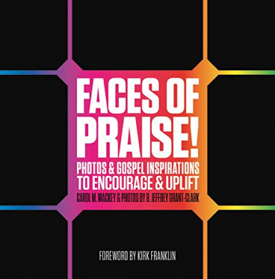 Faces Of Praise: Photos & Gospel Inspirations To Encourage & Uplift