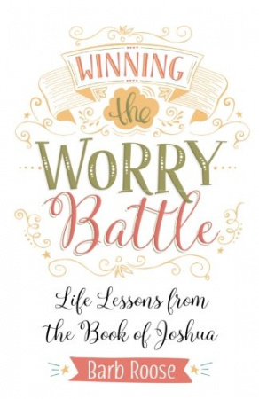 Winning the Worry Battle: Life Lessons from the Book of Joshua