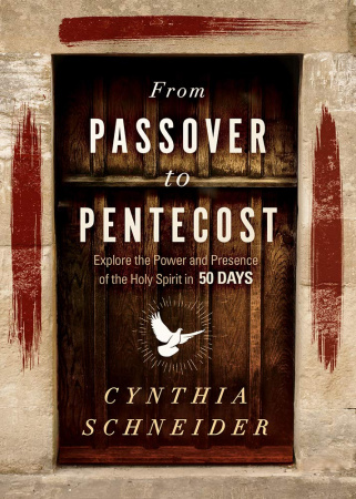 From Passover to Pentecost: Explore the Power and Presence of the Holy Spirit in 50 Days