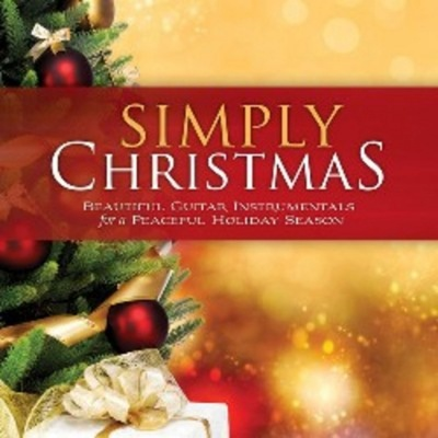 Simply Christmas: Beautiful Guitar Instrumentals For A Peaceful Holiday Season