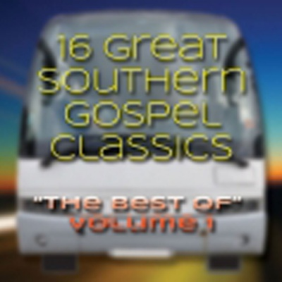 16 Great Southern Gospel Classics: The Best of Vol. 1