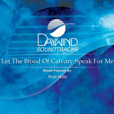 Let The Blood of Calvary Speak for Me