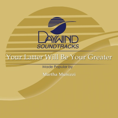 Your Latter Will Be Greater